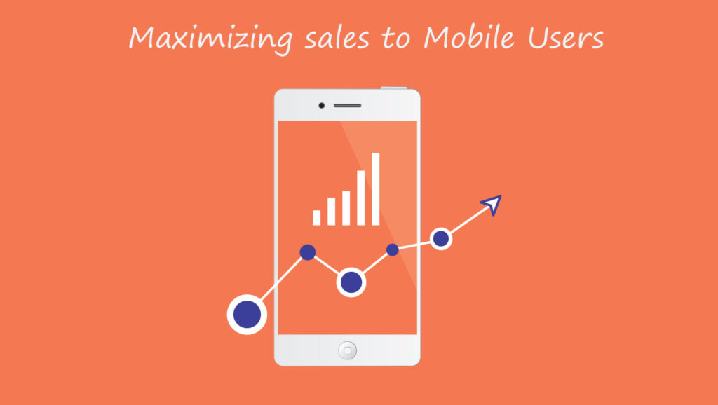 Maximizing sales to Mobile Users